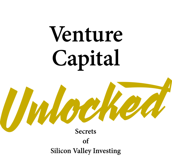 Venture Capital Unlocked: Secrets of Silicon Valley Investing