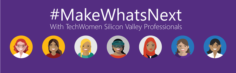 Make What's Next; With Microsoft and TechWomen Silicon Valley Professionals
